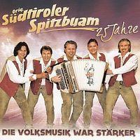 Orig. Sudtiroler Spitzbuam - 25 Jahre - Die Volksmusik war starker