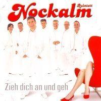 Nockalm Quintett - Zieh dich an und geh - CD
