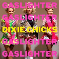 Dixie Chicks - Gaslighter - CD