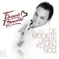 Frans Bauer - De Mooiste Jaren Komen Nog