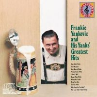 Frankie Yankovic and his Yanks - Greatest Hits - CD