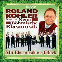 Roland Kohler & Seine Neue Bohmische Blasmusik - Mit Blasmusik Ins Gluck - CD