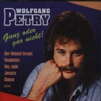 Wolfgang Petry - Ganz oder gar nicht