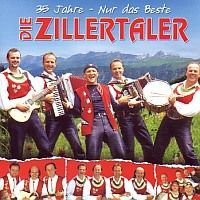 Die Zillertaler - 35 Jahre - Nur das Beste