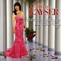 Mara Kayser - Ich streue Rosen auf den Weg