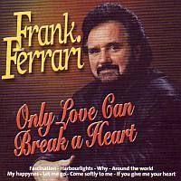 Frank Ferrari - Only love can break a heart - CD