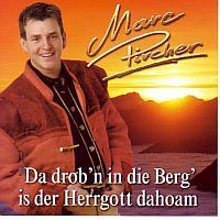 Marc Pircher, Da Drob`n in die Berg` is der Herrgott dahoam