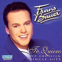 Frans Bauer - Te Quiero, Die grossten single hits