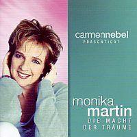 Monika Martin - Die macht der Traume - Carmen Nebel prasentiert - CD