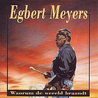Egbert Meyers - Waorum de wereld braandt