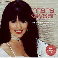 Mara Kayser - Ich zeig dir meine Welt  -Die Grossten Erfolge- Inkl 2 neue Titel