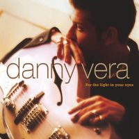Danny Vera - For The Light In Your Eyes - CD
