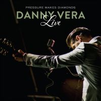 Danny Vera - Pressure Makes Diamonds Live - CD