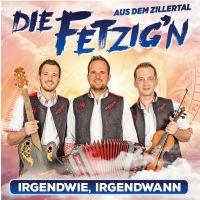 Die Fetzig'n Aus Dem Zillertal - Irgendwie, Irgendwann - CD