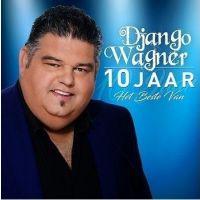 Django Wagner - 10 Jaar - Het Beste Van - 2CD