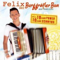 Felix der Burggrafler Bua aus Sudtirol- 10 Jahr Power - 10 Jahr Swung - CD