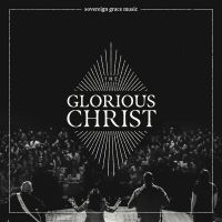 Sovereign Grace Music - Glorious Christ - CD