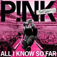Pink - All I Know So Far: Setlist - CD