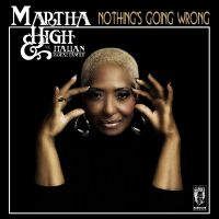 Martha High & The Italian Royal Family - Nothing's Going Wrong - CD