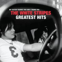 The White Stripes - My Sister Thanks You And ! Thank You - Greatest Hits - 2LP