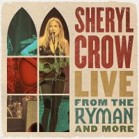 Sheryl Crow - Live From the Ryman And More - 2CD