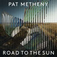 Pat Metheny - Road To The Sun - CD