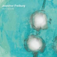 Jazzchor Freiburg - Infusion - CD