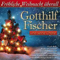 Gotthilf Fischer - Frohliche Weihnacht Uberall - CD