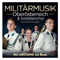 Militarmusik Oberosterreich & Soldatenchor - Mit Abstand Das Beste - CD
