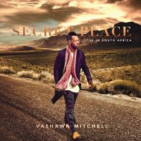 VaShawn Mitchell - Secret Place - Live In South Africa - CD
